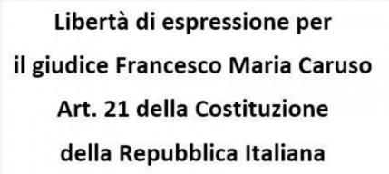 Sosteniamo il giudice Francesco Maria Caruso e la libertà di espressione Costituzione art. 21