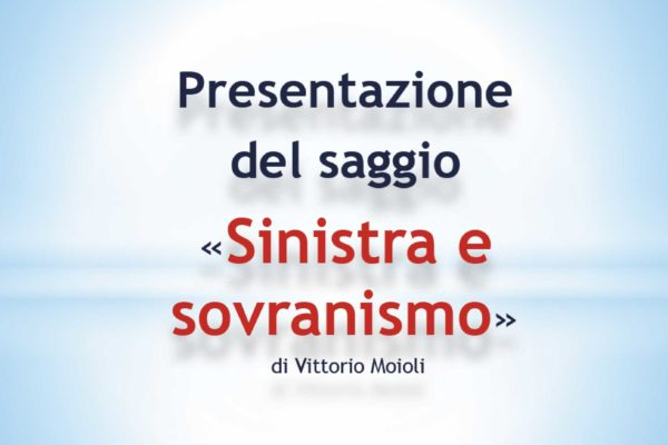 Presentazione del saggio di Vittorio Moioli: Sinistra e sovranismo