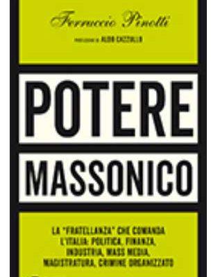Libro: POTERE MASSONICO. La «fratellanza» che comanda l'Italia: politica, finanza, industria, mass media, magistratura, crimine organizzato